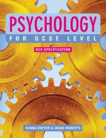 Psychology For Gcse Level - Diana Dwyer, Craig Roberts