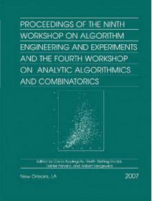 Proceedings Of The Ninth Workshop On Algorithm Engineering And Experiments And The Fourth Workshop On Analytic Algorithmics And Combinatorics - David L. Applegate