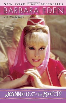 Jeannie Out of the Bottle - Wendy Leigh;Barbara Eden