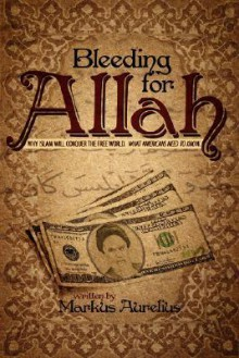 Bleeding for Allah: Why Islam Will Conquer the Free World. What Americans Need to Know - Markus Aurelius