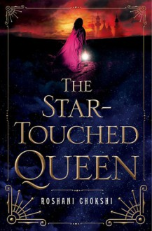 The Star-Touched Queen - Roshani Chokshi