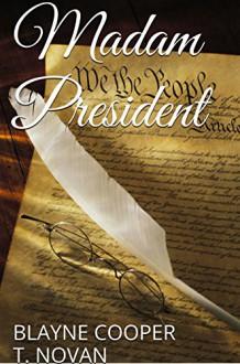 Madam President (Devlyn and Lauren Book 1) - T. Novan,Blayne Cooper
