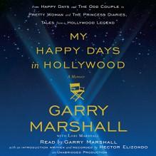 My Happy Days in Hollywood: A Memoir - Garry Marshall, Garry Marshall, Random House Audio