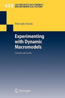 Experimenting With Dynamic Macromodels: Growth And Cycles (Lecture Notes In Economics And Mathematical Systems) - Piercarlo Nicola