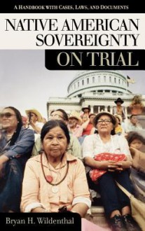 Native American Sovereignty On Trial: A Handbook With Cases, Laws, And Documents - Bryan Wildenthal