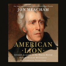American Lion: Andrew Jackson in the White House - Jon Meacham, Richard McGonagle