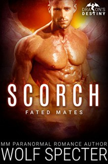 Scorch: M/M Gay Shifter Mpreg Romance (Dragon's Destiny: Fated Mates Book 2) - Angel Knots, Wolf Specter