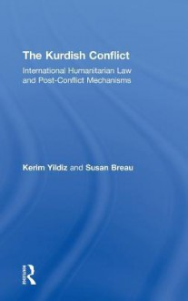 The Kurdish Conflict: International Humanitarian Law and Post-Conflict Mechanisms - Kerim Yıldız, Susan Breau