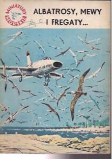Albatrosy, mewy i fregaty... - Stanisław Bernatt
