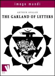 The Garland of Letters (Imago Mundi) - John George Woodroffe, Arthur Avalon