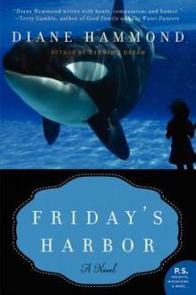 Friday's Harbor: A Novel - Diane Hammond