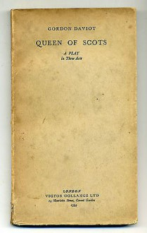Queen of Scots: a Play in Three Acts - Gordon Daviot