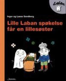 Lille Laban Spøkelse Får en Lillesøster - Inger Sandberg, Lasse Sandberg, Nina Aspen