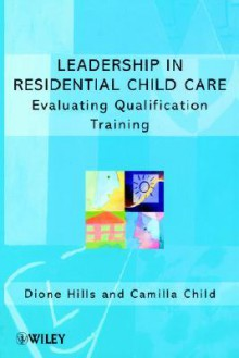 Leadership in Residential Child Care: Evaluating Qualification Training - Dione Hills, Camilla Child