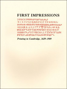 First Impressions: Printing in Cambridge, 1639. an Exhibition at the Houghton Library and the Harvard Law School Library October 6 Through October 27, 1989 - Hugh Amory
