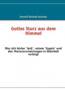 Gottes Sturz Aus Dem Himmel - Arendt Roland Jachwe