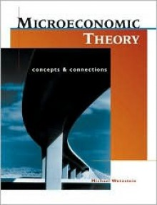 Microeconomic Theory: Concepts & Connections - Michael Wetzstein