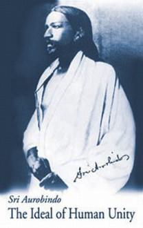The Ideal of Human Unity - Śrī Aurobindo