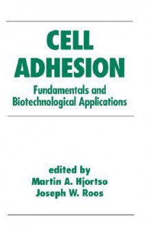 Cell Adhesion in Bioprocessing and Biotechnology - Hjortso, Hjortso