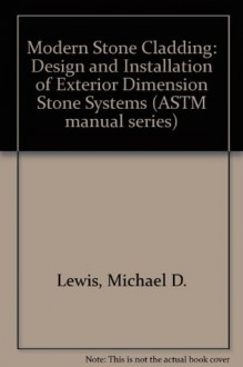 Modern Stone Cladding: Design and Installation of Exterior Dimension Stone Systems (ASTM Manual Series) - Michael D. Lewis