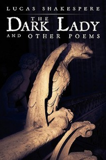 The Dark Lady and Other Poems - Lucas Shakespere
