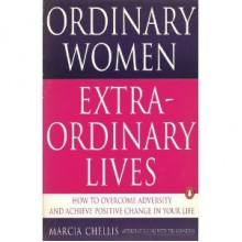 Ordinary Women, Extraordinaryolives: 2how to Overcome Adversity and Achieve Positive Change in Your Life - Marcia Chellis
