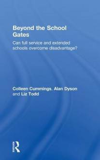 Beyond the School Gates: Questioning the extended schools and full service agendas - Alan Dyson, Colleen Cummings, Liz Todd