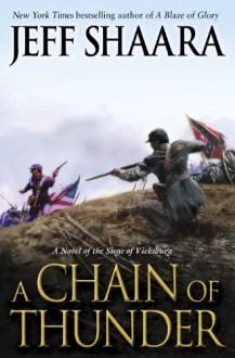 A Chain of Thunder: A Novel of the Siege of Vicksburg - Jeff Shaara