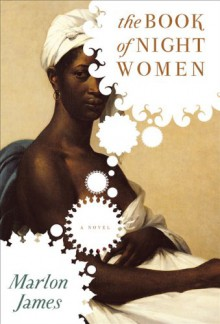 The Book of Night Women - Marlon James