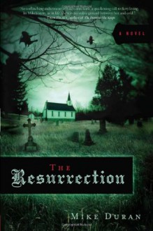 The Resurrection: A novel - Mike Duran