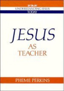 Jesus as Teacher (Understanding Jesus Today) - Pheme Perkins, Howard Clark Kee