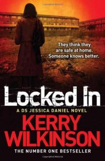 Locked In (Jessica Daniel Book 1) - Kerry Wilkinson
