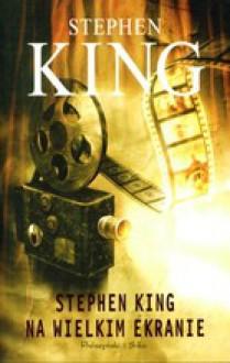 Stephen King na wielkim ekranie - Arkadiusz Nakoniecznik, Michał Wroczyński, Maciejka Mazan, Stephen King