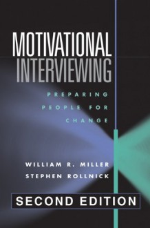 Motivational Interviewing: Preparing People for Change - William R. Miller, Stephen Rollnick