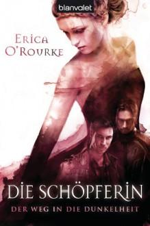 Die Schöpferin (Der Weg in die Dunkelheit, #3) - Erica O'Rourke