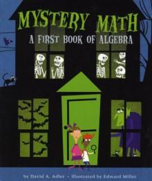 Mystery Math: A First Book of Algebra - David A. Adler, Edward Miller