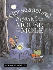 Abracadabra! Magic with Mouse and Mole - Wong Herbert Yee