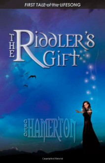 Riddler's Gift, The: First Tale of the Lifesong - Greg Hamerton