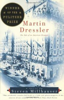 Martin Dressler: The Tale of an American Dreamer - Steven Millhauser