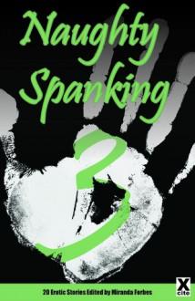 Naughty Spanking 3: 20 Erotic Stories - Miranda Forbes, K.D. Grace