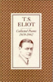 Collected Poems 1909-1962 - T.S. Eliot