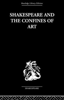 Shakespeare and the Confines of Art - Philip Edwards