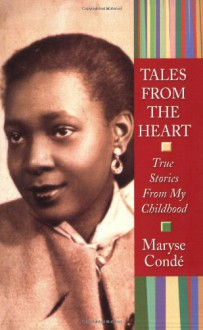 Tales from the Heart: True Stories from My Childhood - Maryse Condé, Maryse Condi
