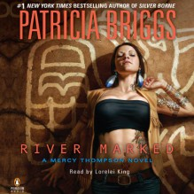 River Marked: Mercy Thompson, Book 6 - Lorelei King,Patricia Briggs