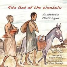 Rain God of the Wambulu: An Authentic Mbulu Legend - David Read, Michael Mmbuji, Birgit Hendry