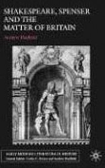Shakespeare, Spenser and the Matter of Britain - Andrew Hadfield
