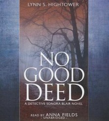 No Good Deed: A Detective Sonora Blair Novel - Lynn S Hightower, Anna Fields