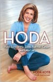 Hoda: How I Survived War Zones, Bad Hair, and Kathie Lee - Hoda Kotb