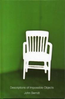 Descriptions of Impossible Objects - John Berndt