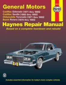 General Motors Automotive Repair Manual : Cadillac Eldorado 1971-85 and Seville 1980-85, Oldsmobile Toronado 1971-85, Buick Riviera 1979-85 (Haynes Automotive Repair Manuels) - John Haynes